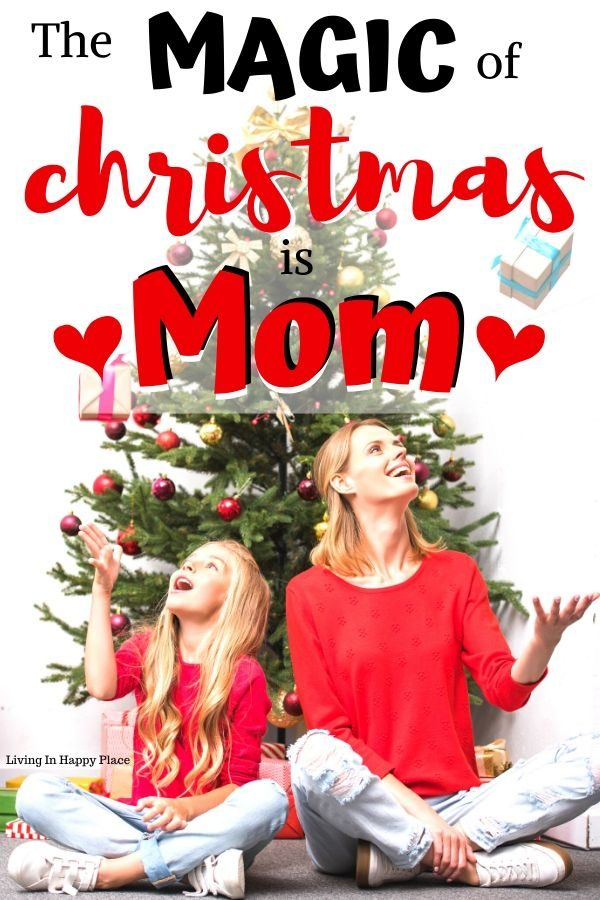 The magic of Christmas… is Mom