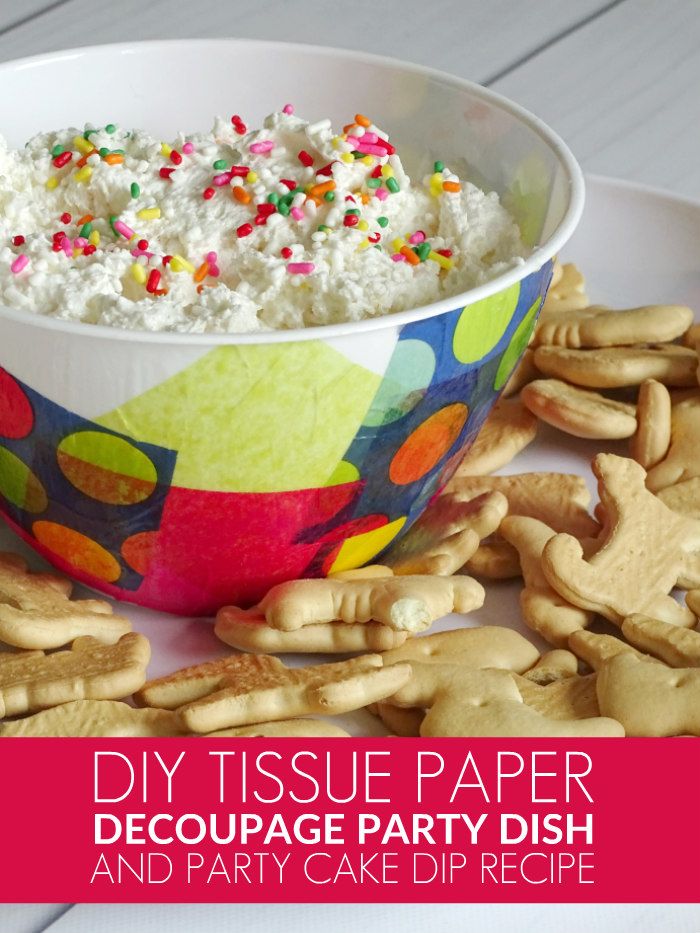 DIY Tissue Paper Decoupage Serving Dish + Party Cake Dip Recipe