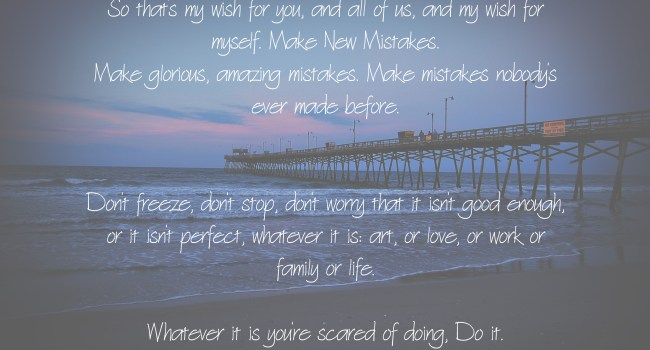 Living on Saltwater - Whatever it is you're scared of. Do It.