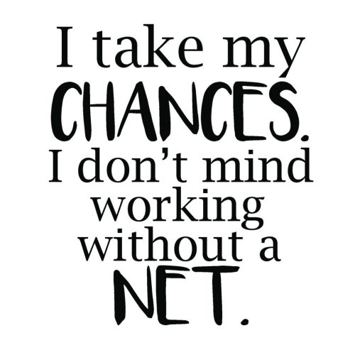 Living on Saltwater - I take my chances, I don't mind working without a net.
