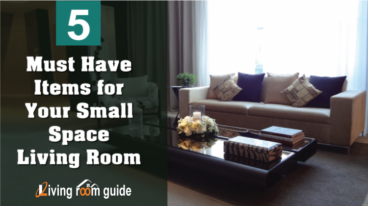 5 Must Have Items for Your Small Space Living Room