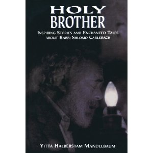 Holy Brother: Inspiring Stories and Enchanted Tales about Rabbi Shlomo Carlebach