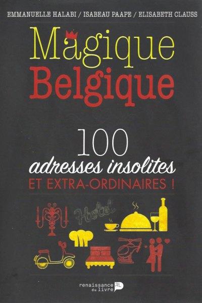 Magique Belgique: 100 adresses insolites et extra-ordinaires!