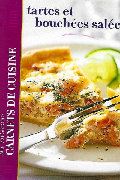 Carnets de cuisine: tartes et bouchées salées