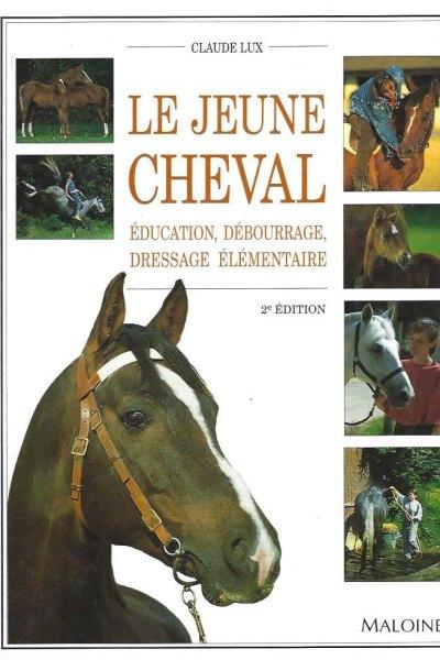 Le jeune cheval: éducation, débourrage, dressage élémentaire 2ème édition