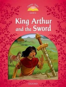 Classic Tales, Second Edition 3: King Arthur and the Sword