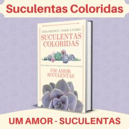 Ebook Suculentas Coloridas - Guia Digital Prático Passo a Passo