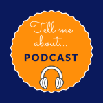 Tell Me About Podcast with…Me!