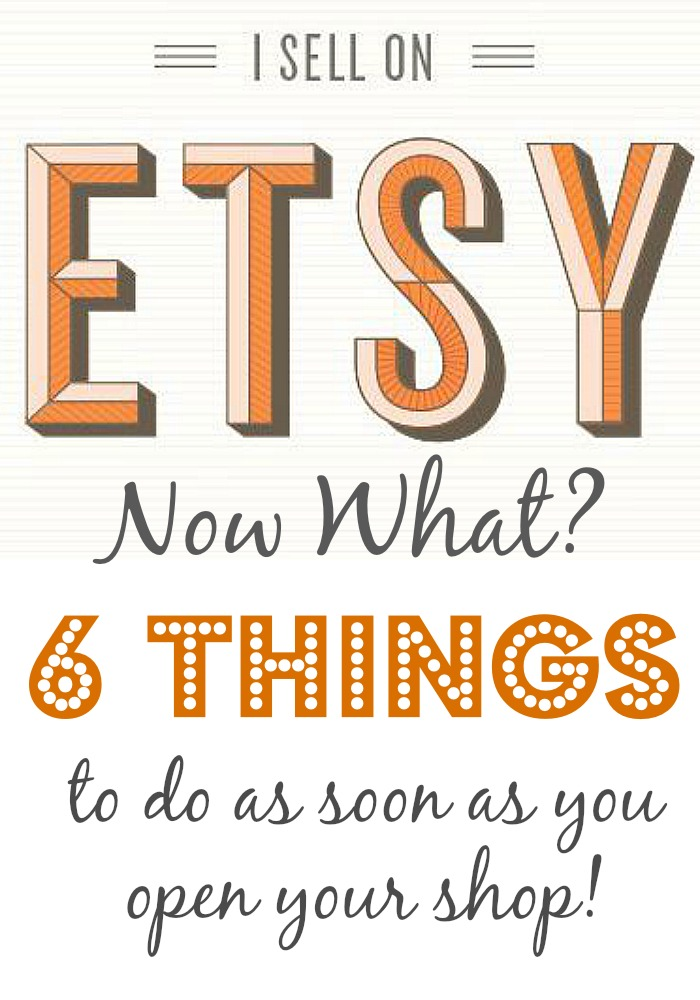 I sell on Etsy, Now what? Learn 6 things you should do as soon as you open up your shop!!