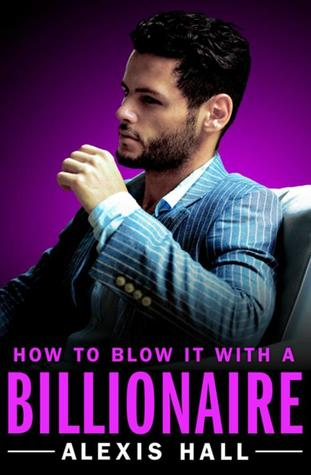 Review: How to Blow It with a Billionaire – Alexis Hall