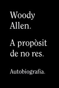 A propòsit de no res. Autobiografia / Woody Allen