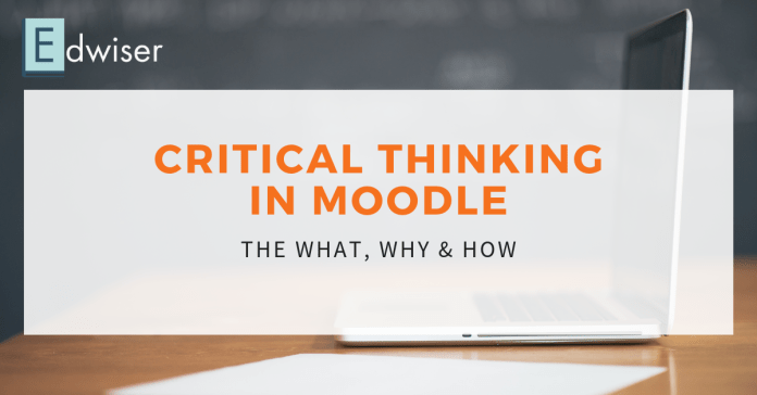 Importance of Critical Thinking in Moodle, And How to Achieve It