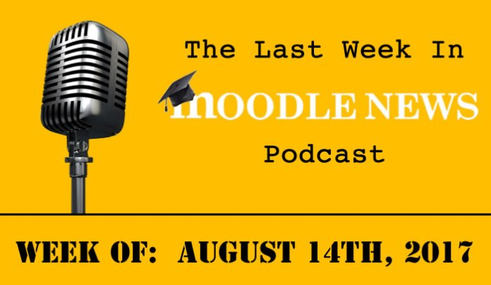 The Last Week In MoodleNews Podcast for August 14th, 2017