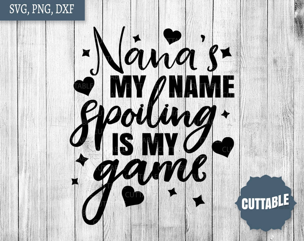 Download Nana quote svg, nana's my name, spoiling is my game ...