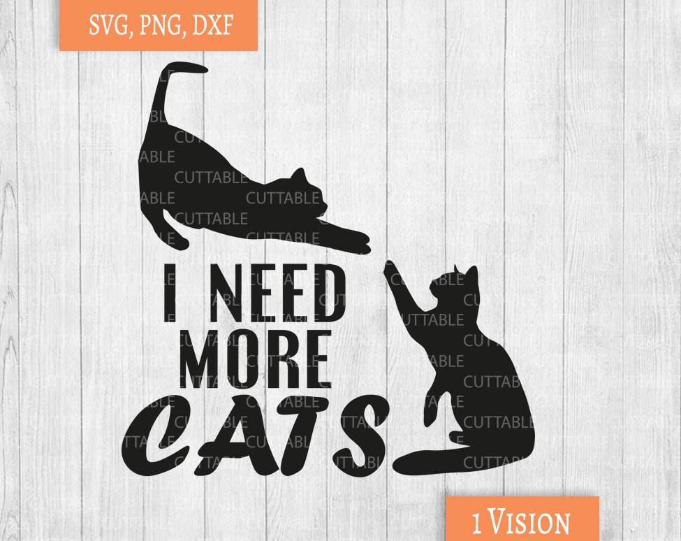Download Cat Quote Cut File, I need more cats, quote SVG, cat ...