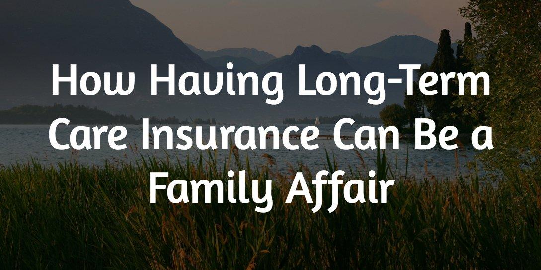 How Having Long-Term Care Insurance Can Be a Family Affair