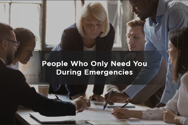 People Who Only Need You During Emergencies