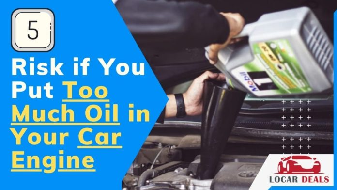 Put Too Much Oil in Your Car Engine