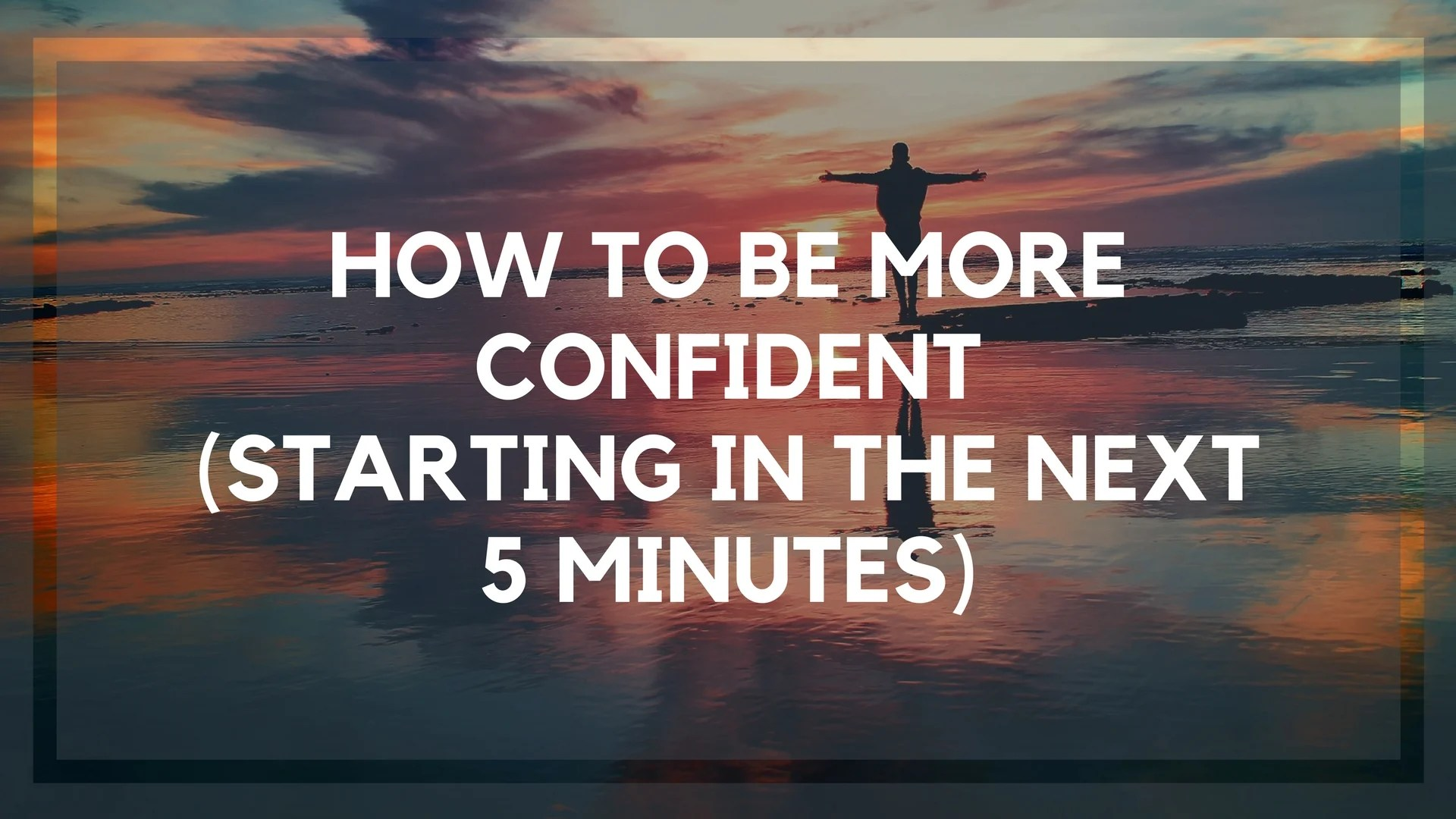 How To Be More Confident One Super Easy Strategy