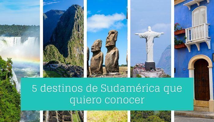 destinos de Sudamerica que quiero conocer