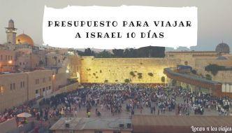 Presupuesto para viajar a Israel 10 días