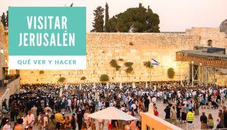 GUÍA: Qué ver y hacer en Jerusalén