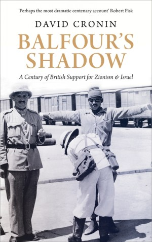 Balfour's Shadow – A Century of British Support for Zionism and Israel