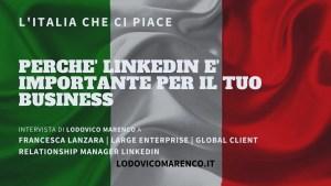 PERCHÈ LINKEDIN È IMPORTANTE PER IL TUO BUSINESS | Intervista a Francesca Lanzara - Large Enterprise