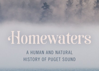 Thumbnail for the post titled: May 13 Words, Writers, and Southwest Stories: Homewaters: A Human and Natural History of Puget Sound