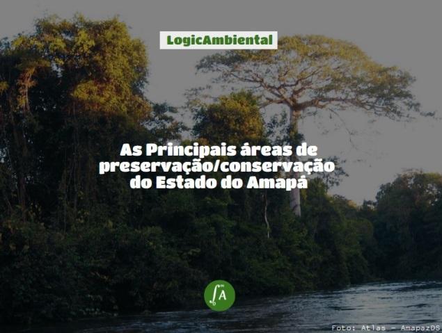 As Principais áreas de preservação/conservação do Estado do Amapá