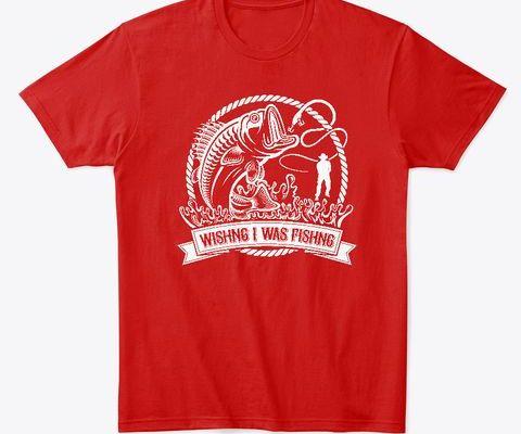 Wishing I Was Fishing t-shirt