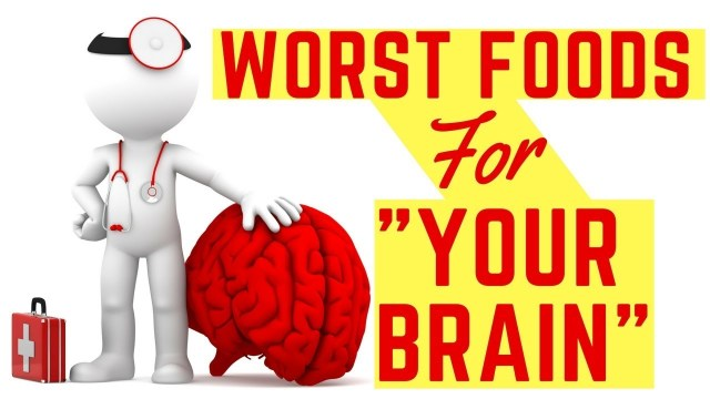 Worst Foods For Your Brain
