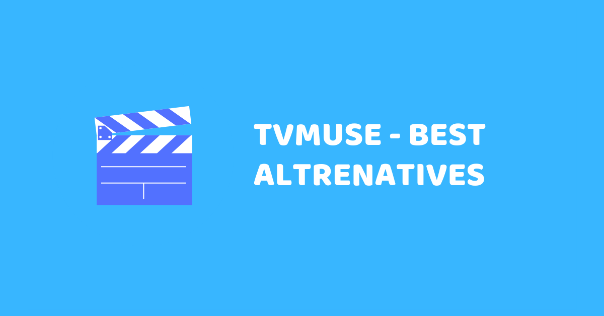 TVMuse: Top Alternatives Or Sites Like TVMuse.com To Watch Movies & TVShows