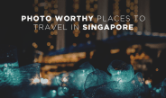 Photo Worthy Places to Travel in Singapore