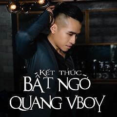 lời bài hát kết thúc bất ngờ, ca sĩ Quang Vboy, nhạc sĩ Nguyễn Quốc Đạt