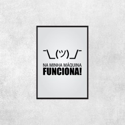 Placa Decorativa Na Minha Máquina Funciona - Loja Nerd