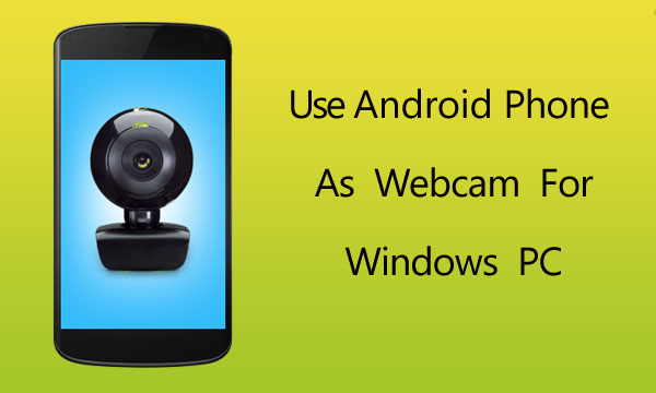 android phone as webcam
