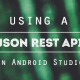 Using a JSON REST API in Android Studio text on a black and green background image