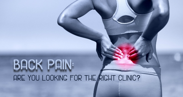 Back Pain: Are you Looking for the Right Clinic?