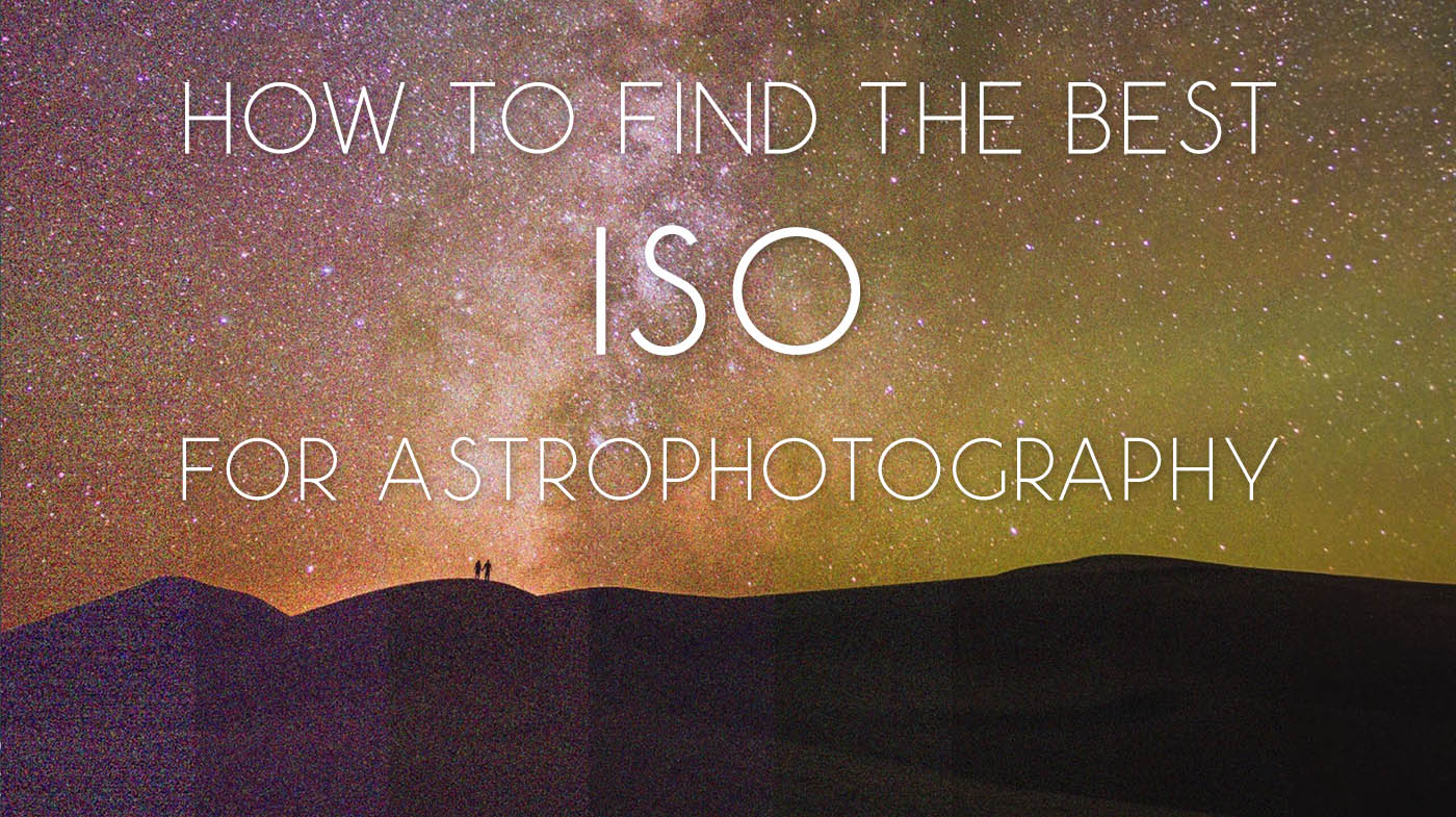 How To Find The Best Iso For Astrophotography Dynamic Range And Noise Lonely Speck
