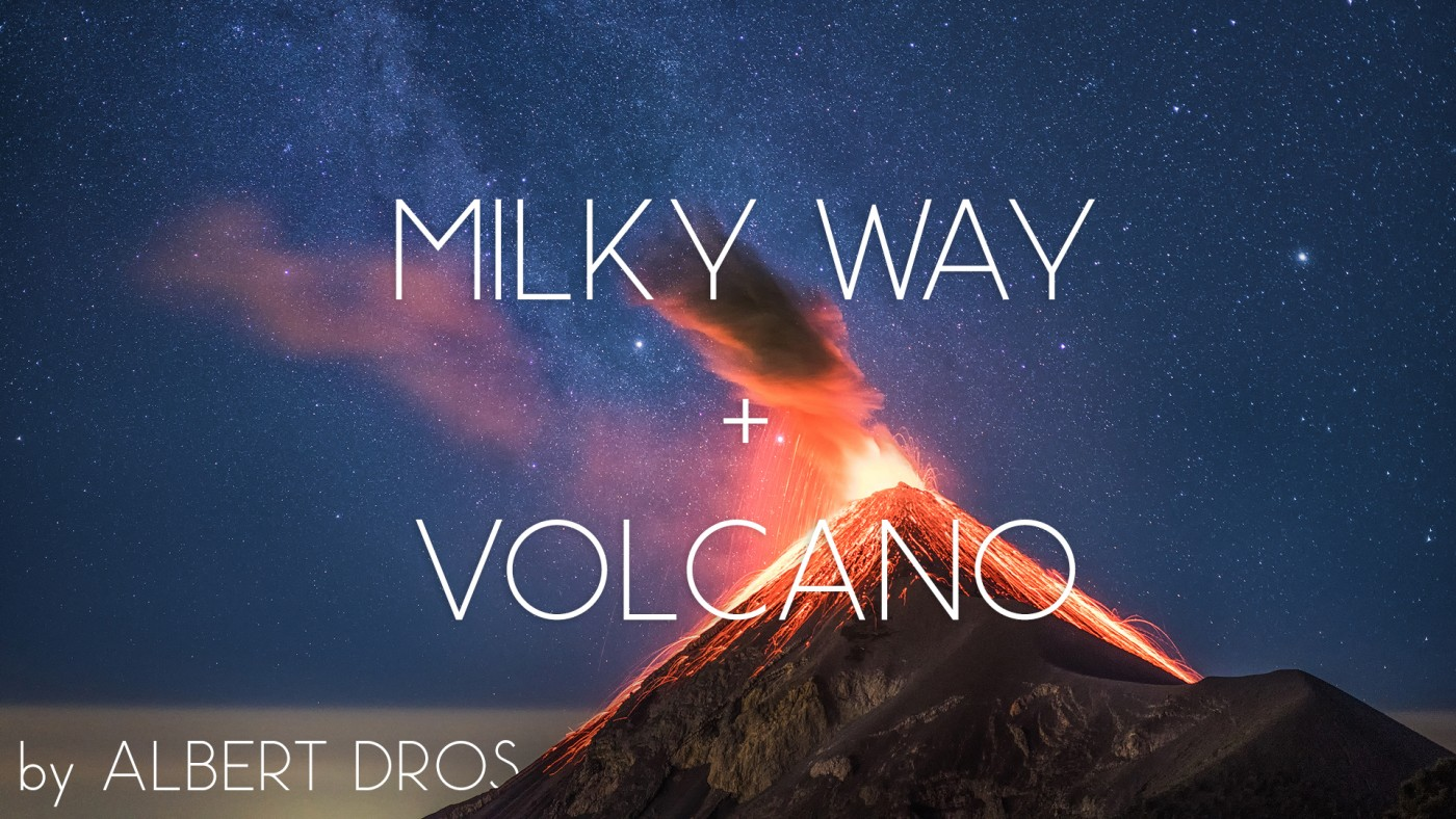 How I Planned and Shot an Erupting Volcano with the Milky Way by Albert Dros
