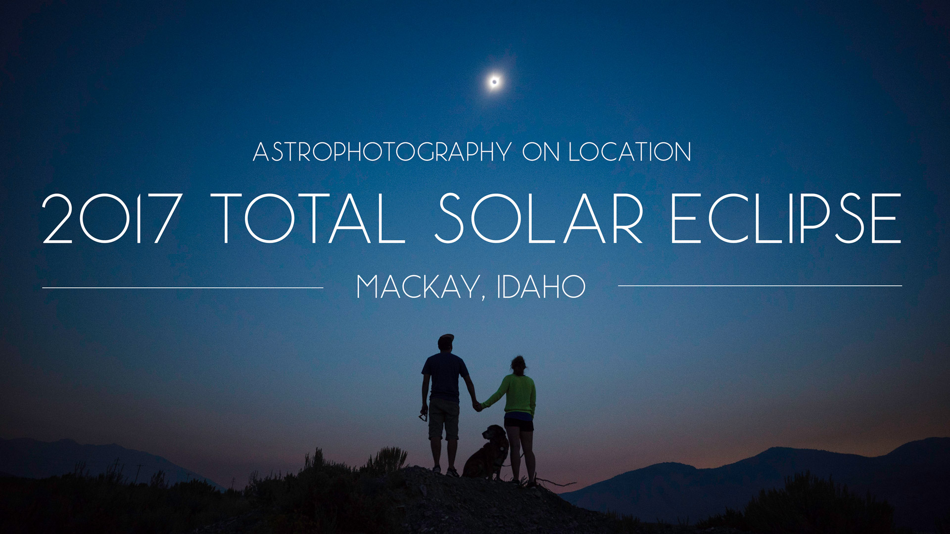 Astrophotography On Location: 2017 Total Solar Eclipse – Mackay Idaho
