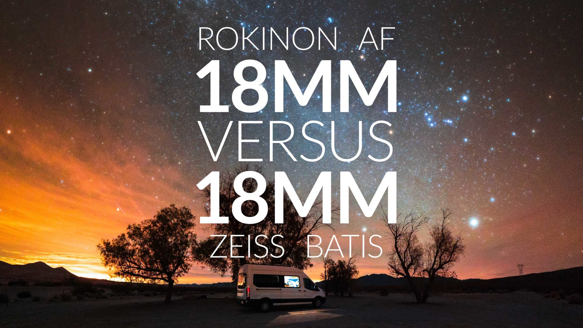 Rokinon Samyang AF 18mm f/2.8 FE vs. Zeiss Batis 18mm f/2.8 Astrophotography Lens Review