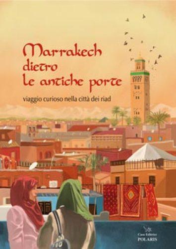 Marrakech dietro le antiche porte copertina