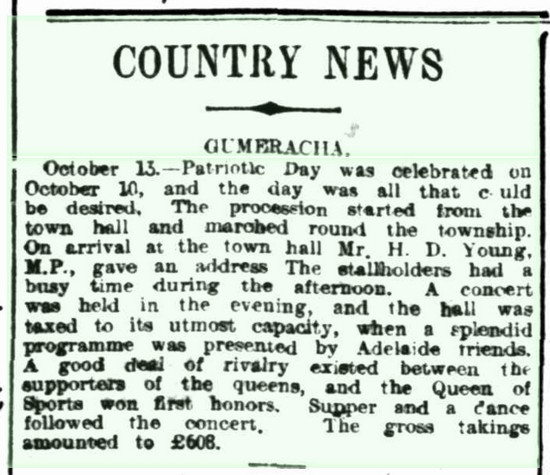 COUNTRY NEWS GUMERACHA. (1917, October 17). Daily Herald (Adelaide, SA : 1910 - 1924), p. 8. Retrieved August 21, 2016, from http://nla.gov.au/nla.news-article105435537