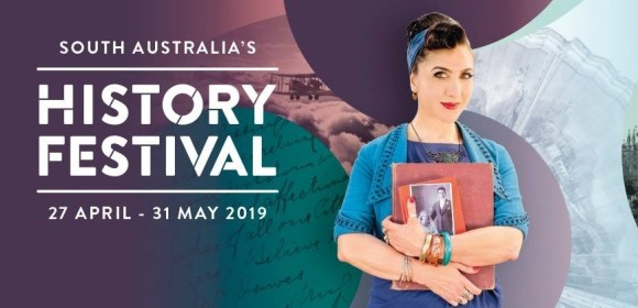 South Australia's History Festival 2019 – Let the Fun Begin!!
