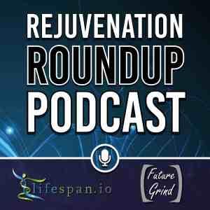 Rejuvenation Roundup best longevity podcast