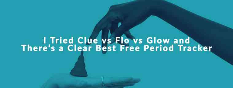 I Tried Clue vs Flo vs Glow and There's A Clear Best Free Period Tracker
