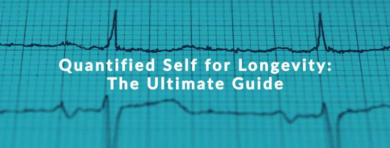 Quantified Self for Longevity: The Ultimate Guide