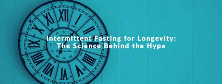 Intermittent fasting for longevity: the science behind the hype